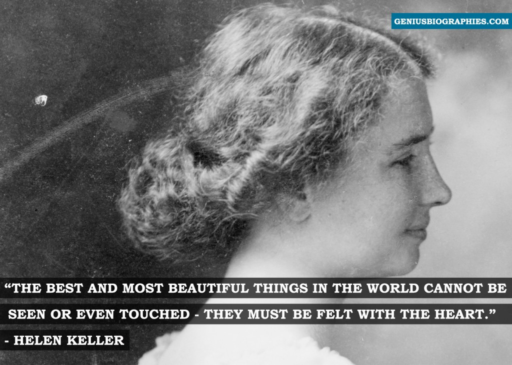 The best and most beautiful things in the world cannot be seen or even touched - they must be felt with the heart. ~ Hellen Keller