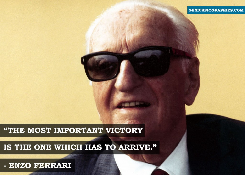 The most important victory is the one which has to arrive. - Enzo Ferrari